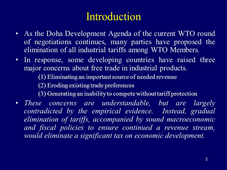2 Introduction As the Doha Development Agenda of the current WTO round of negotiations continues, many parties have proposed the elimination of all industrial tariffs among WTO Members.