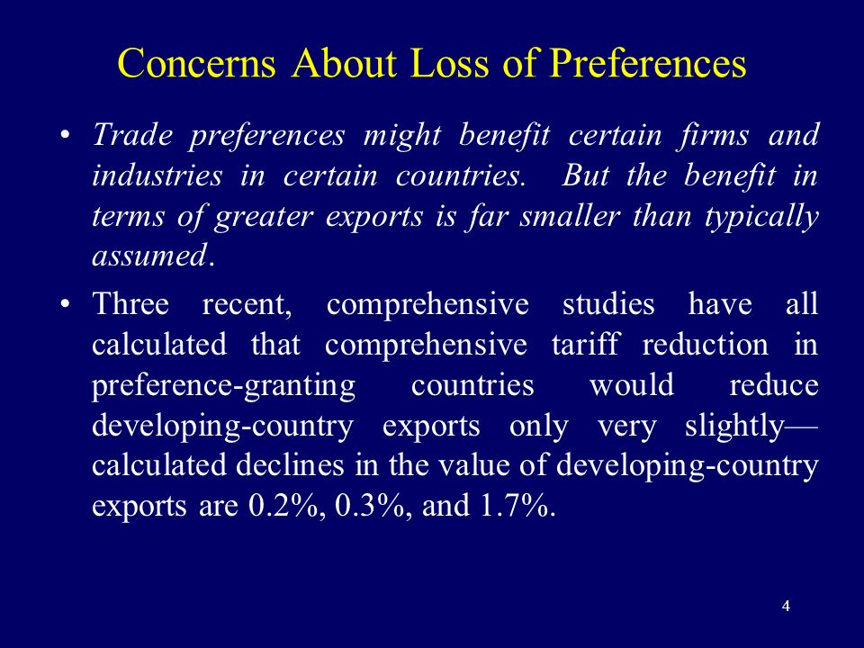 4 Concerns About Loss of Preferences Trade preferences might benefit certain firms and industries in certain countries.