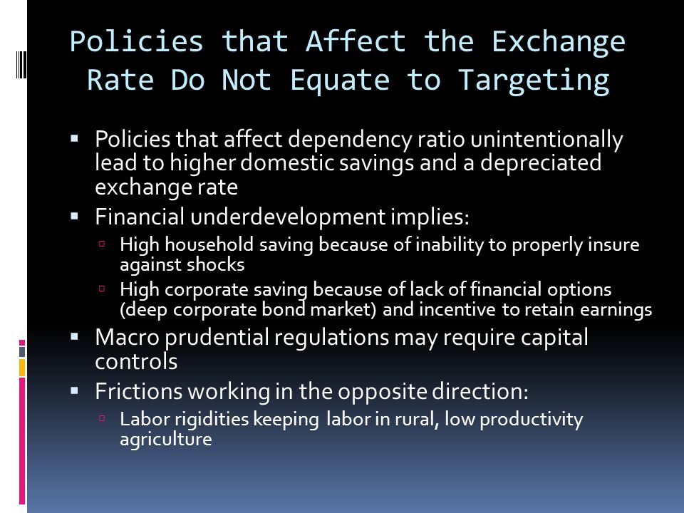 Policies that Affect the Exchange Rate Do Not Equate to Targeting Policies that affect dependency ratio unintentionally lead to higher domestic saving
