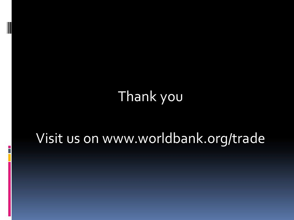 Thank you Visit us on www.worldbank.org/trade