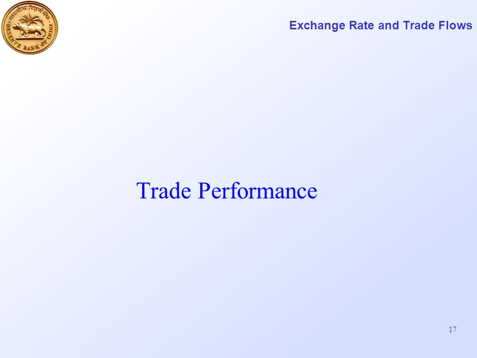 17 Exchange Rate and Trade Flows Trade Performance