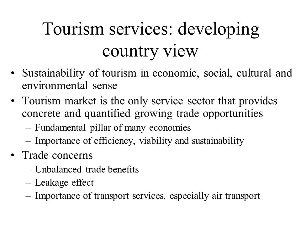 Tourism services: developing country view Sustainability of tourism in economic, social, cultural and environmental sense Tourism market is the only s