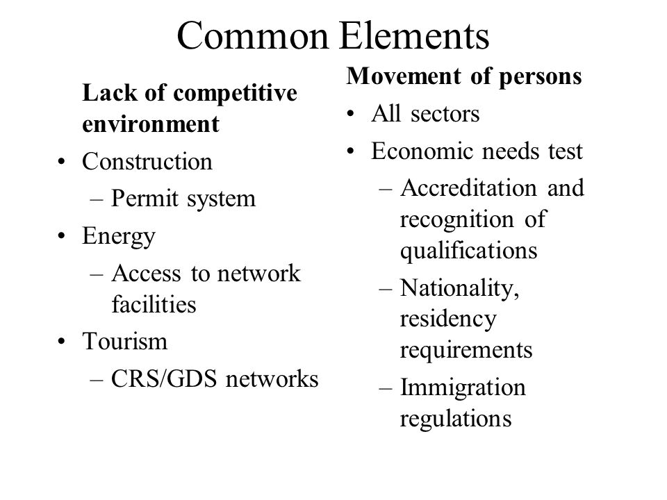 Common Elements Regulatory framework Environmental services –New standards Construction services –Model law Health, energy services –Privatisation driven needs for new legislation GATS classification Energy, environmental services –Not adequate coverage under present classification Construction, tourism, health services –Barriers to liberalization are in other services sectors
