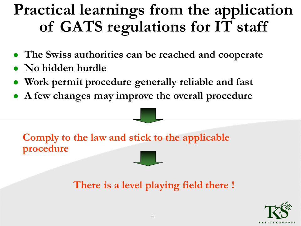 Practical learnings from the application of GATS regulations for IT staff l The Swiss authorities can be reached and cooperate l No hidden hurdle l Work permit procedure generally reliable and fast l A few changes may improve the overall procedure 11 Comply to the law and stick to the applicable procedure There is a level playing field there !