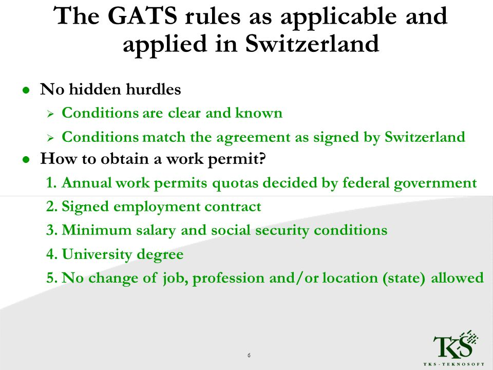 The GATS rules as applicable and applied in Switzerland l Advantages of the GATS for the employee 1.Recruiting priority criteria have been suppressed - For Swiss manpower - For preferential recruiting areas 2.Appeal against administrations decisions handled by a court and not by administrative authorities 7