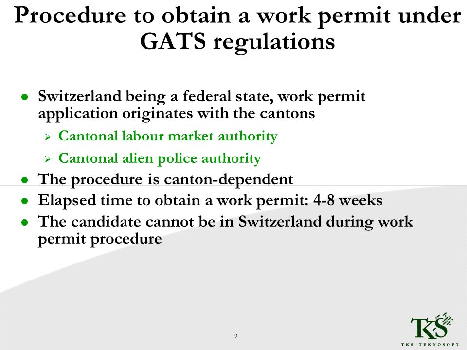 Procedure to obtain a work permit under GATS regulations l Switzerland being a federal state, work permit application originates with the cantons Cantonal labour market authority Cantonal alien police authority l The procedure is canton-dependent l Elapsed time to obtain a work permit: 4-8 weeks l The candidate cannot be in Switzerland during work permit procedure 9