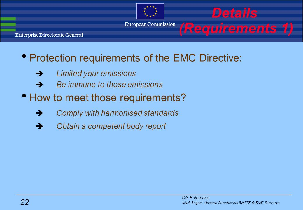 DG Enterprise Mark Bogers, General Introduction R&TTE & EMC Directive 21 Enterprise Directorate General European Commission Details (Applicable legisl
