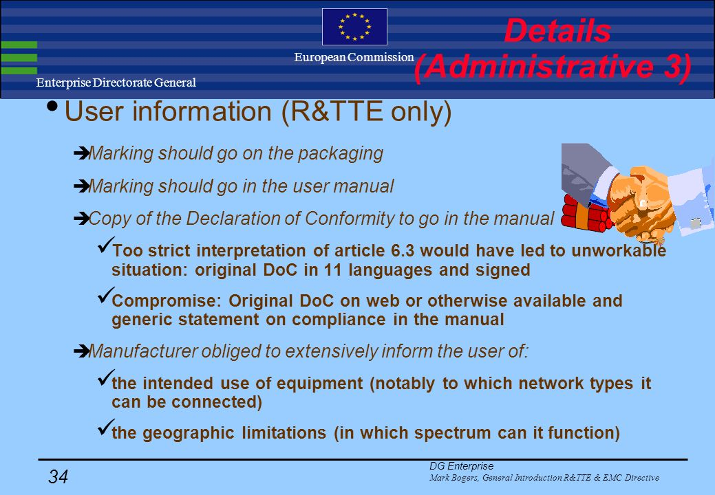 DG Enterprise Mark Bogers, General Introduction R&TTE & EMC Directive 33 Enterprise Directorate General European Commission Details (Administrative 2) How should a product be marked.