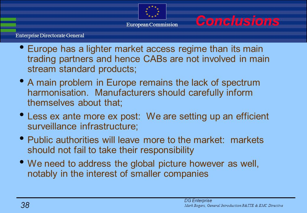 DG Enterprise Mark Bogers, General Introduction R&TTE & EMC Directive 37 Enterprise Directorate General European Commission EMC & R&TTE Introduction The EU policy on industrial products The EMC and R&TTE Directives Conclusion