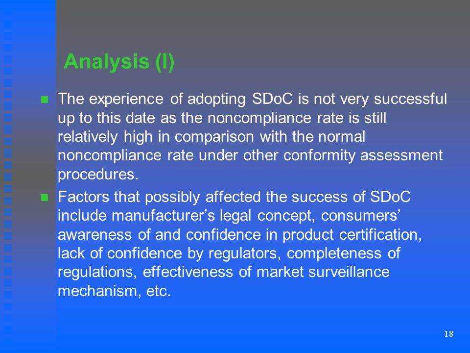 18 Analysis (I) The experience of adopting SDoC is not very successful up to this date as the noncompliance rate is still relatively high in comparison with the normal noncompliance rate under other conformity assessment procedures.