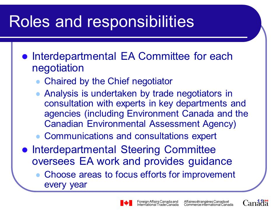 11 Roles and responsibilities Interdepartmental EA Committee for each negotiation Chaired by the Chief negotiator Analysis is undertaken by trade nego