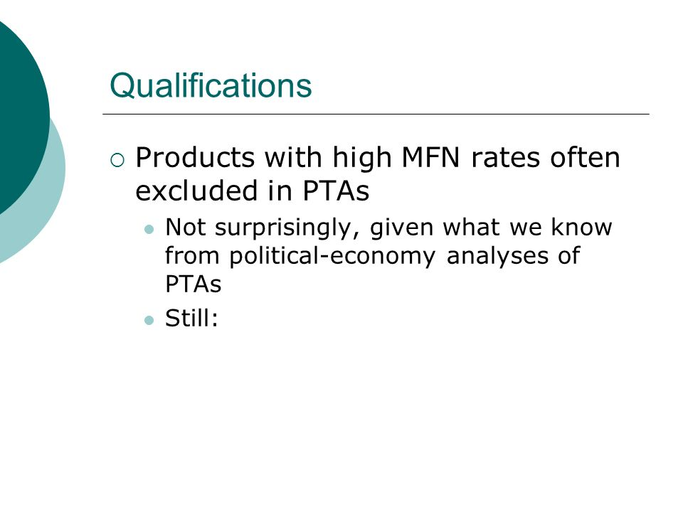 Qualifications Products with high MFN rates often excluded in PTAs Not surprisingly, given what we know from political-economy analyses of PTAs Still: