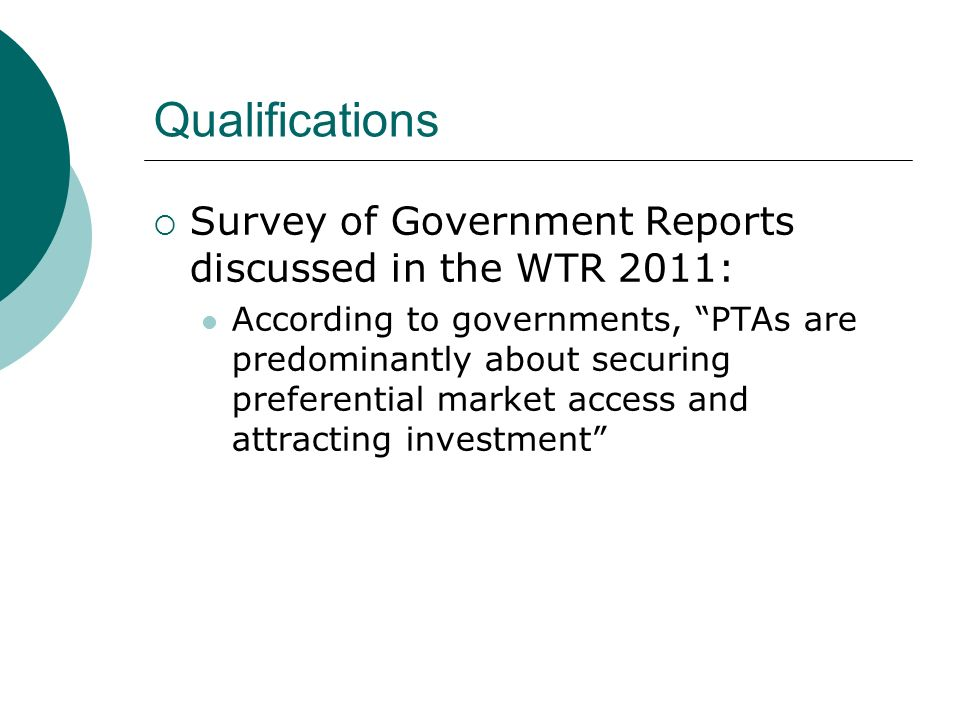 Qualifications Survey of Government Reports discussed in the WTR 2011: According to governments, PTAs are predominantly about securing preferential ma
