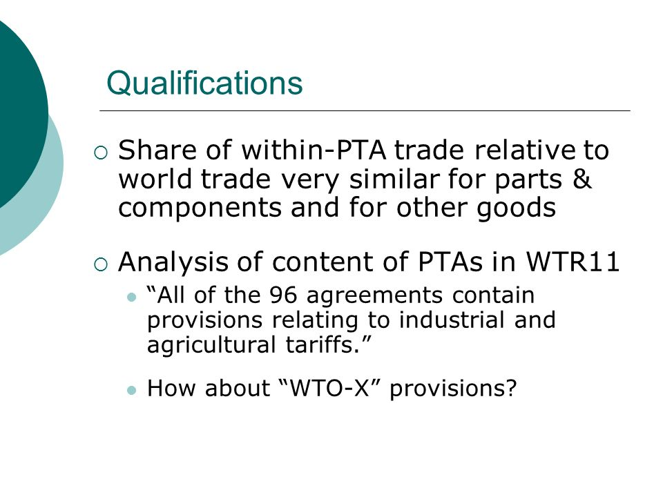 Qualifications Share of within-PTA trade relative to world trade very similar for parts & components and for other goods Analysis of content of PTAs i