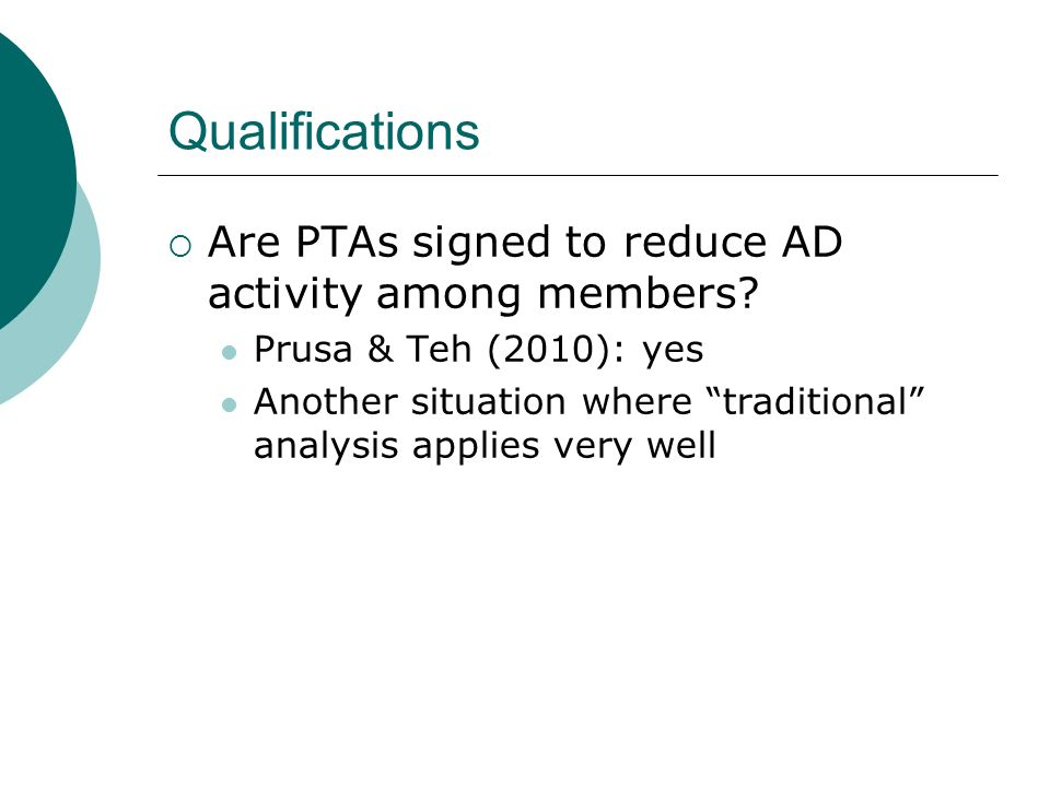 Qualifications Are PTAs signed to reduce AD activity among members? Prusa & Teh (2010): yes Another situation where traditional analysis applies very