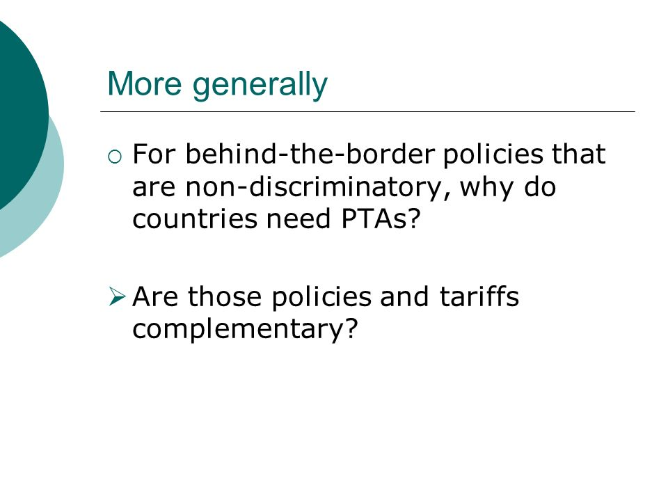 More generally For behind-the-border policies that are non-discriminatory, why do countries need PTAs.