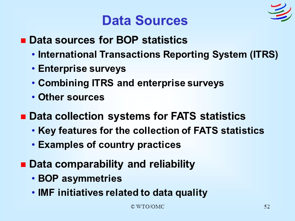 © WTO/OMC52 n Data sources for BOP statistics International Transactions Reporting System (ITRS) Enterprise surveys Combining ITRS and enterprise surv