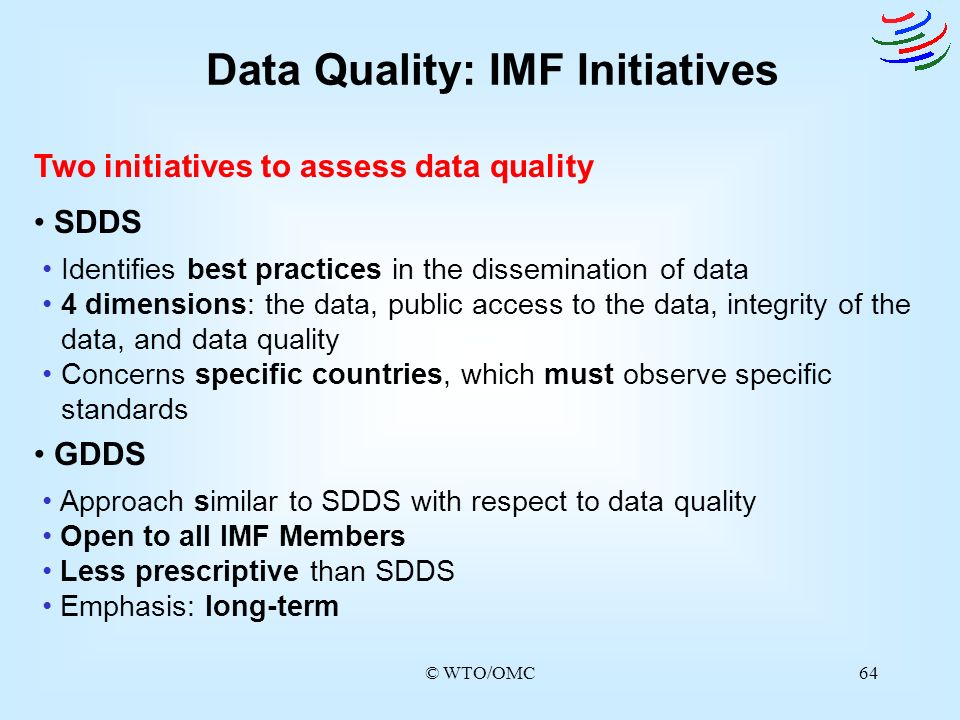 © WTO/OMC64 Data Quality: IMF Initiatives Two initiatives to assess data quality SDDS Identifies best practices in the dissemination of data 4 dimensi