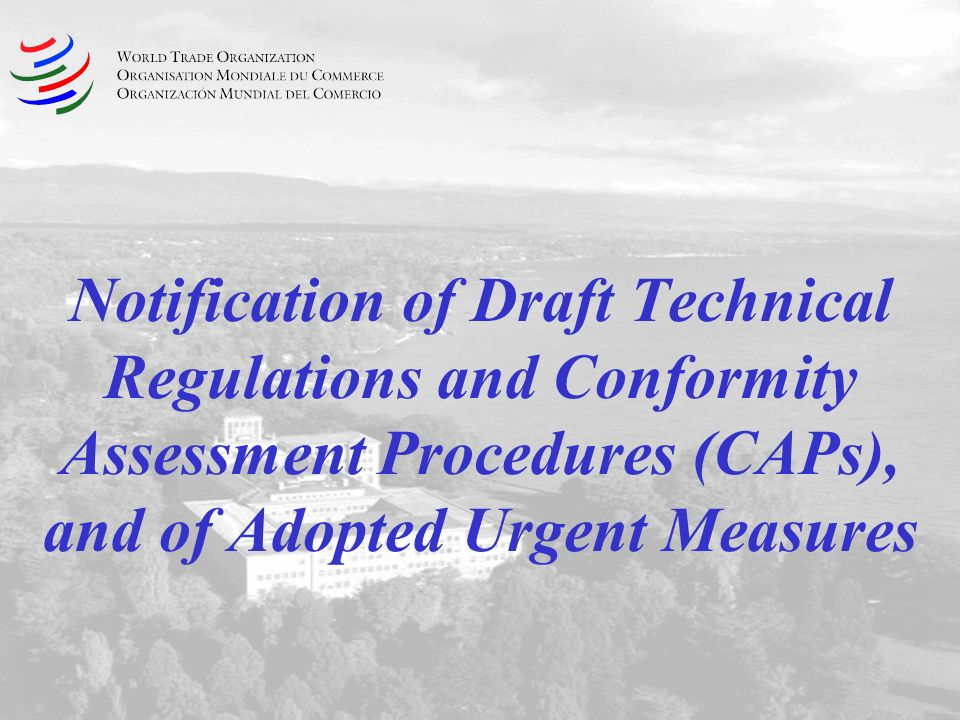 Notification of Draft Technical Regulations and Conformity Assessment Procedures (CAPs), and of Adopted Urgent Measures
