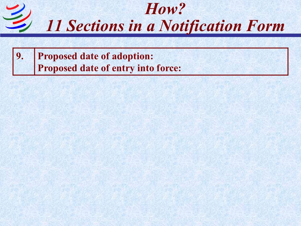 How? 11 Sections in a Notification Form 9.Proposed date of adoption: Proposed date of entry into force: