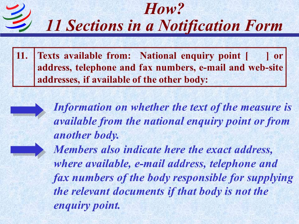 How? 11 Sections in a Notification Form 11.Texts available from: National enquiry point [ ] or address, telephone and fax numbers, e-mail and web-site