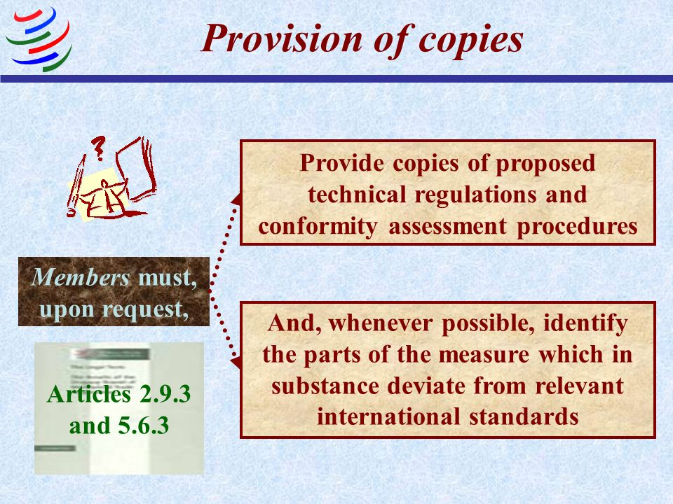 Provision of copies Provide copies of proposed technical regulations and conformity assessment procedures Members must, upon request, And, whenever po
