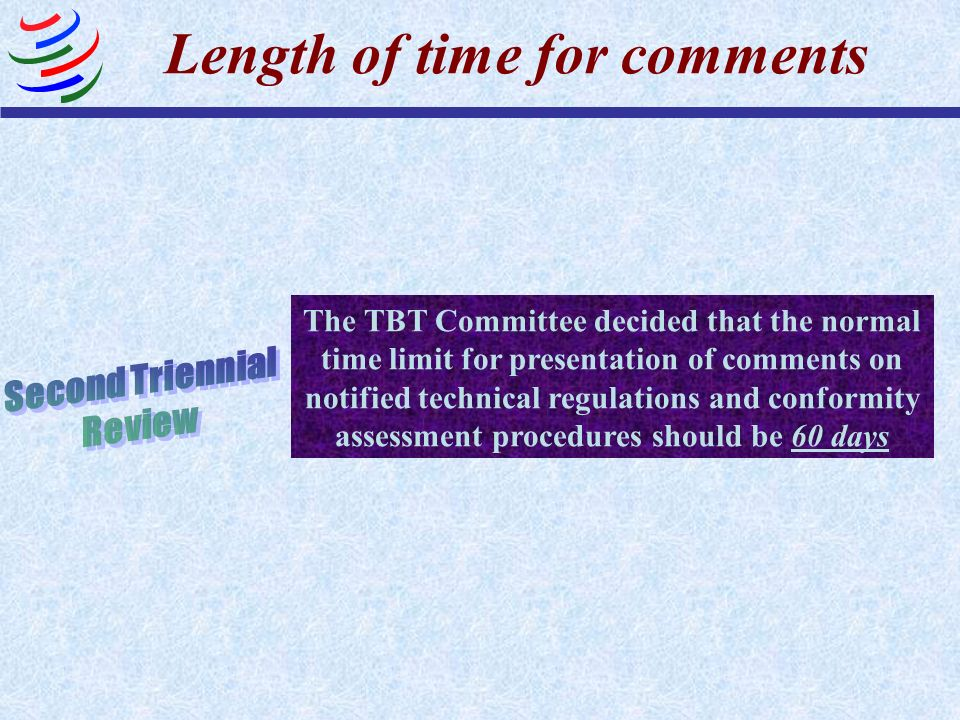 Length of time for comments The TBT Committee decided that the normal time limit for presentation of comments on notified technical regulations and co