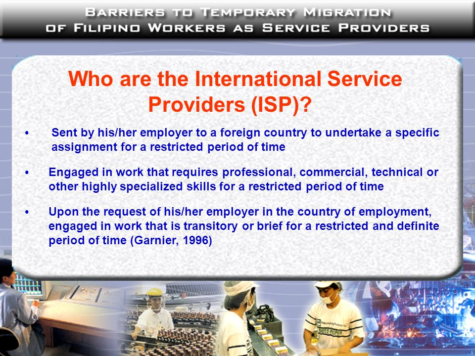 Who are the International Service Providers (ISP)? Sent by his/her employer to a foreign country to undertake a specific assignment for a restricted p