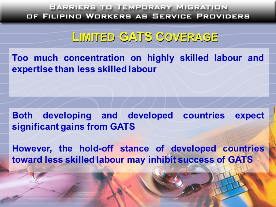 L IMITED GATS C OVERAGE Too much concentration on highly skilled labour and expertise than less skilled labour Both developing and developed countries