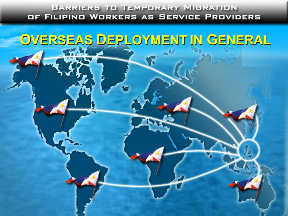D EPLOYMENT OF S EAFARERS Inclusion in the International Maritime Organization (IMO) White list Filipino seafarers onboard ocean-going vessels constitute a large pool of skilled temporary service providers on a per year contract