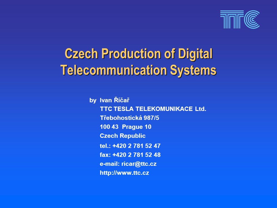 Czech Production of Digital Telecommunication Systems byIvan Říčař TTC TESLA TELEKOMUNIKACE Ltd.