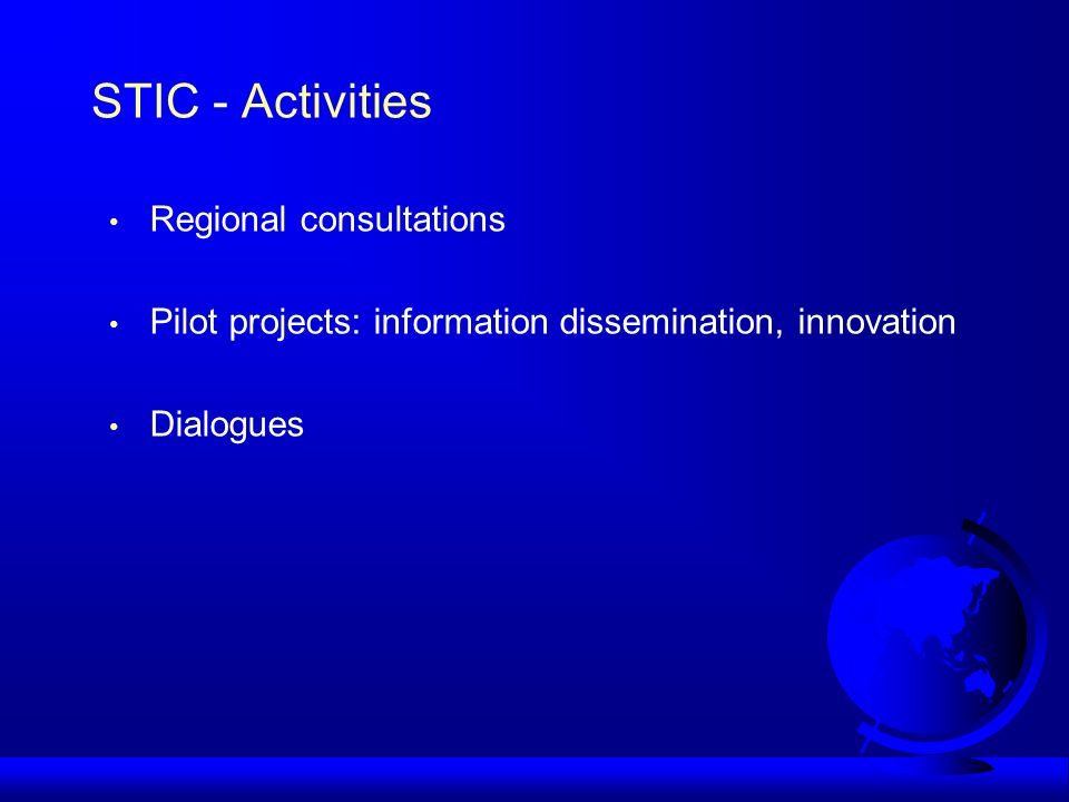 STIC - Activities Regional consultations Pilot projects: information dissemination, innovation Dialogues