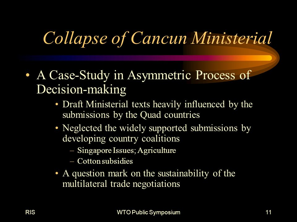 RISWTO Public Symposium11 Collapse of Cancun Ministerial A Case-Study in Asymmetric Process of Decision-making Draft Ministerial texts heavily influen