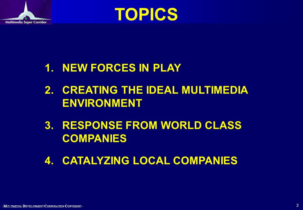 - M ULTIMEDIA D EVELOPMENT C ORPORATION C OPYRIGHT - 2 TOPICS 1.NEW FORCES IN PLAY 2.CREATING THE IDEAL MULTIMEDIA ENVIRONMENT 3.RESPONSE FROM WORLD C