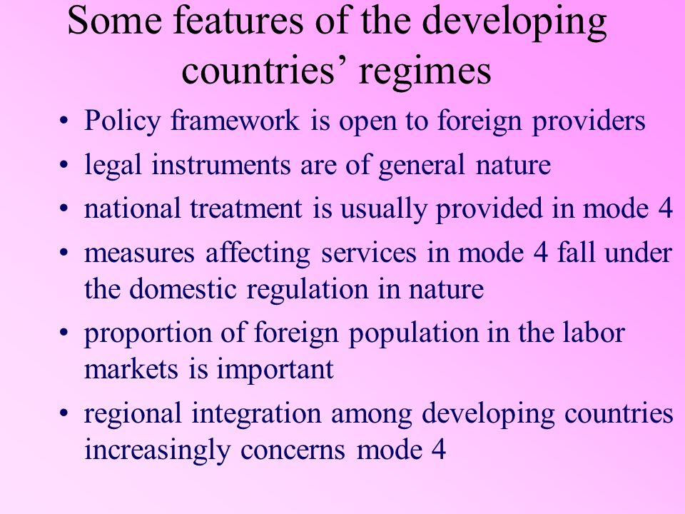 Some features of the developing countries regimes Policy framework is open to foreign providers legal instruments are of general nature national treat