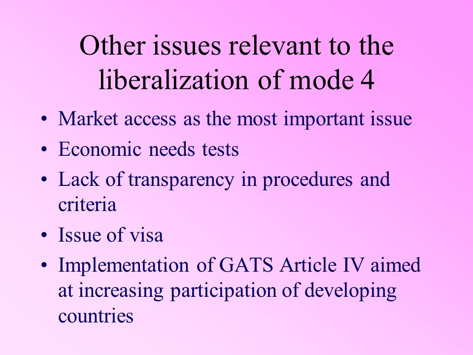 Other issues relevant to the liberalization of mode 4 Market access as the most important issue Economic needs tests Lack of transparency in procedure