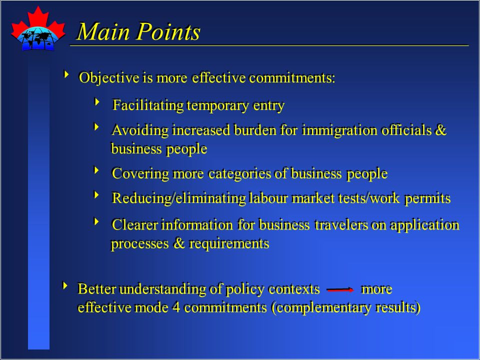 Main Points Objective is more effective commitments: Facilitating temporary entry Avoiding increased burden for immigration officials & business peopl