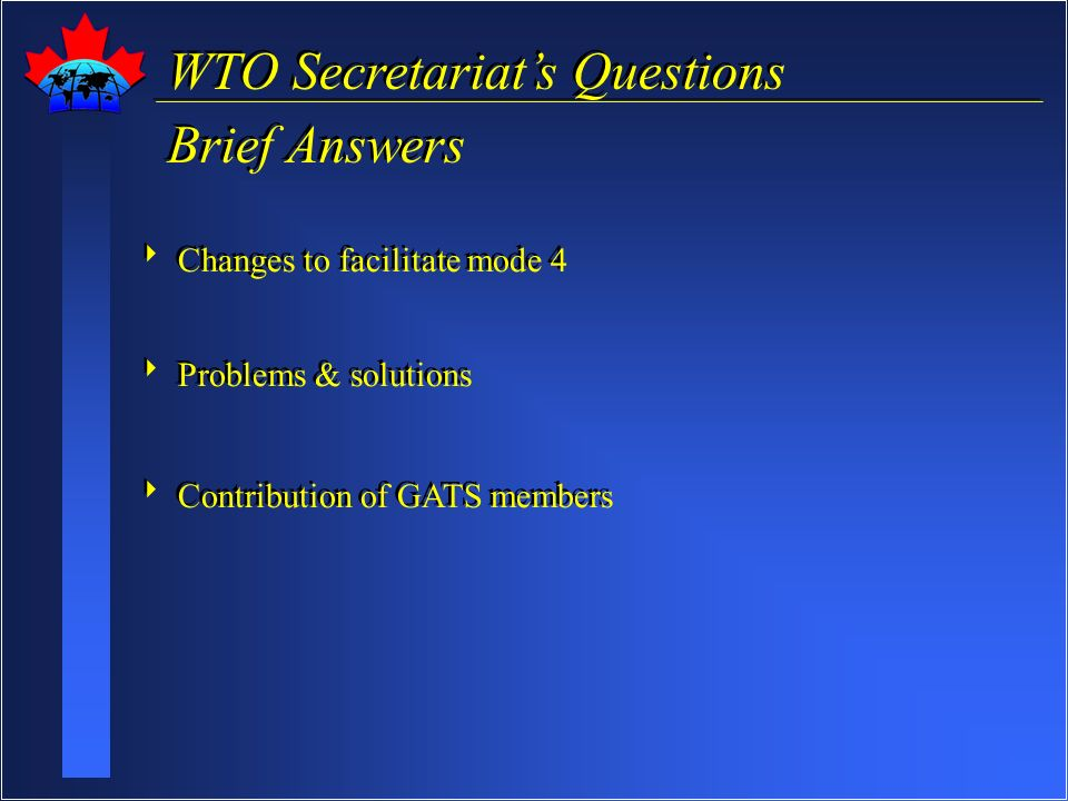 WTO Secretariats Questions Brief Answers WTO Secretariats Questions Brief Answers Changes to facilitate mode 4 Problems & solutions Contribution of GA