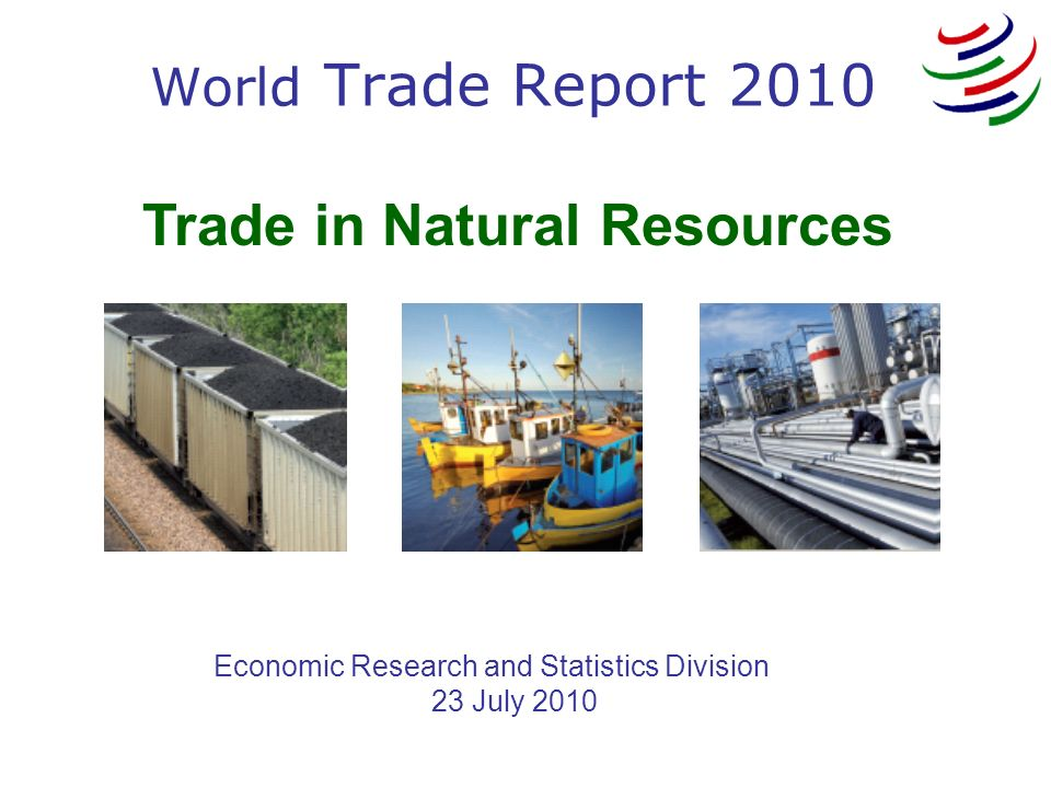 Trade in Natural Resources Economic Research and Statistics Division 23 July 2010 World Trade Report 2010