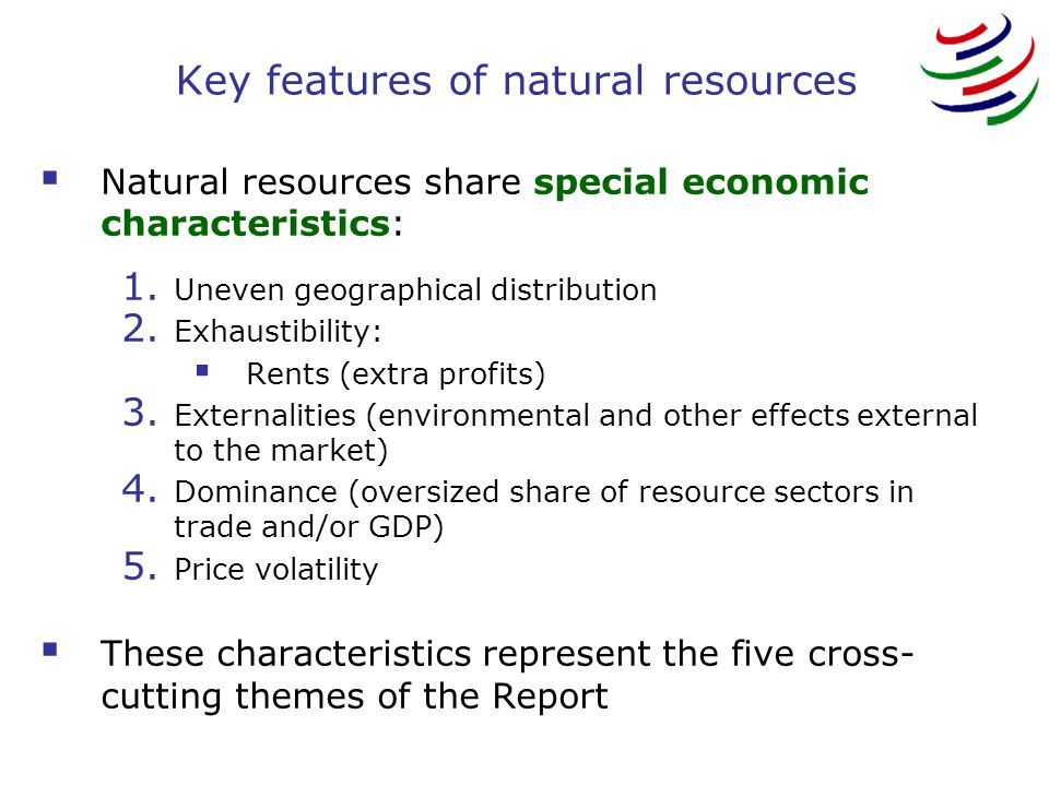 Key features of natural resources Natural resources share special economic characteristics: 1.