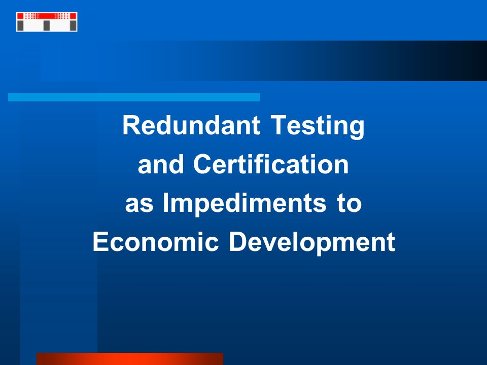 Redundant Testing and Certification as Impediments to Economic Development
