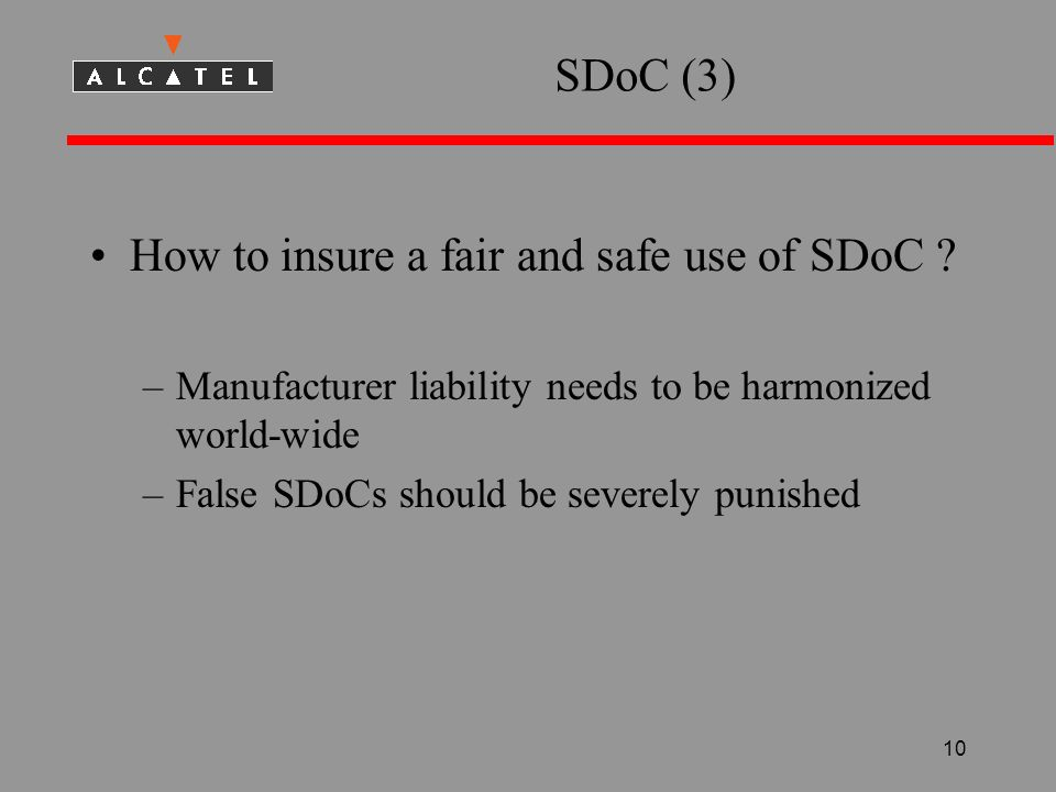 10 SDoC (3) How to insure a fair and safe use of SDoC ? –Manufacturer liability needs to be harmonized world-wide –False SDoCs should be severely puni