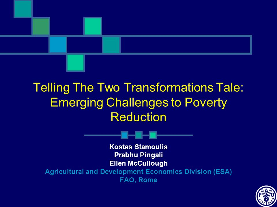 Telling The Two Transformations Tale: Emerging Challenges to Poverty Reduction Kostas Stamoulis Prabhu Pingali Ellen McCullough Agricultural and Devel