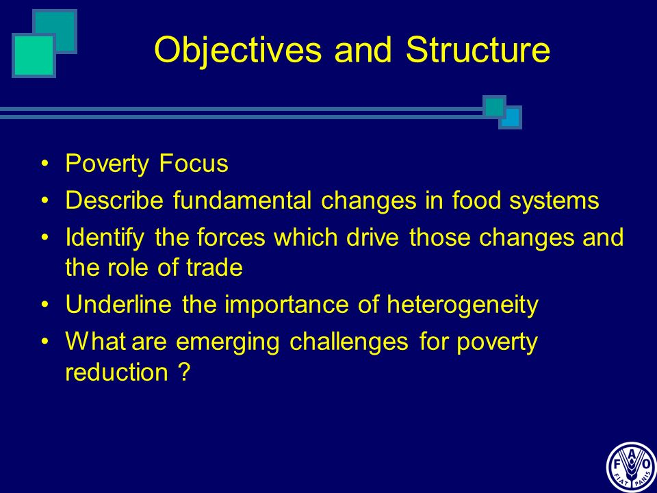Objectives and Structure Poverty Focus Describe fundamental changes in food systems Identify the forces which drive those changes and the role of trad