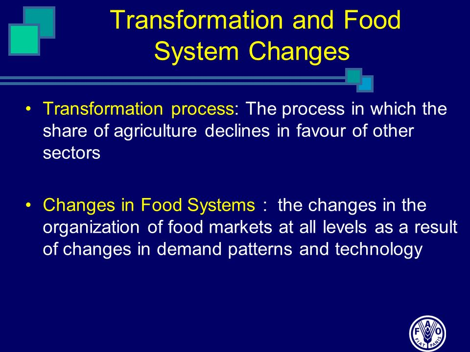 Transformation and Food System Changes Transformation process: The process in which the share of agriculture declines in favour of other sectors Chang