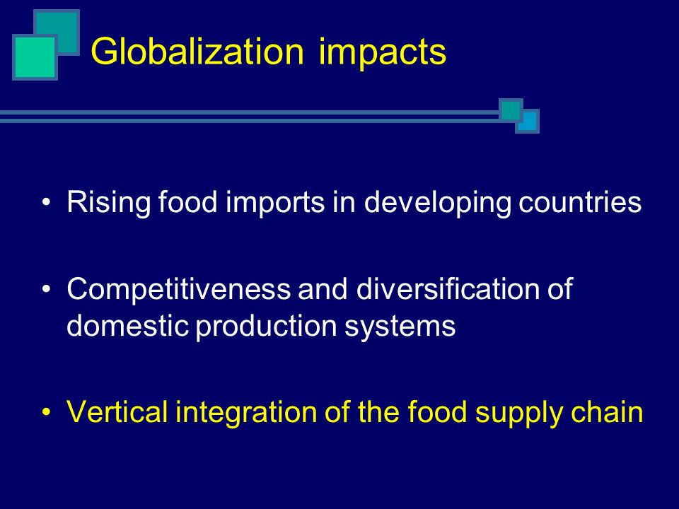 Globalization impacts Rising food imports in developing countries Competitiveness and diversification of domestic production systems Vertical integrat