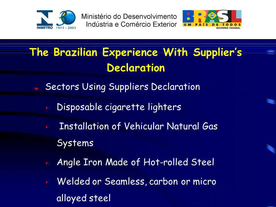 The Brazilian Experience With Suppliers Declaration Sectors Using Suppliers Declaration Disposable cigarette lighters Installation of Vehicular Natura