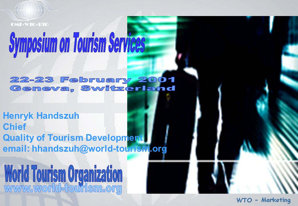 Henryk Handszuh Chief Quality of Tourism Development email: hhandszuh@world-tourism.org
