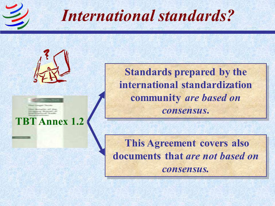 International body or system TBT Annex 1.4 Body or system whose Membership is open to the relevant bodies of at least all Members