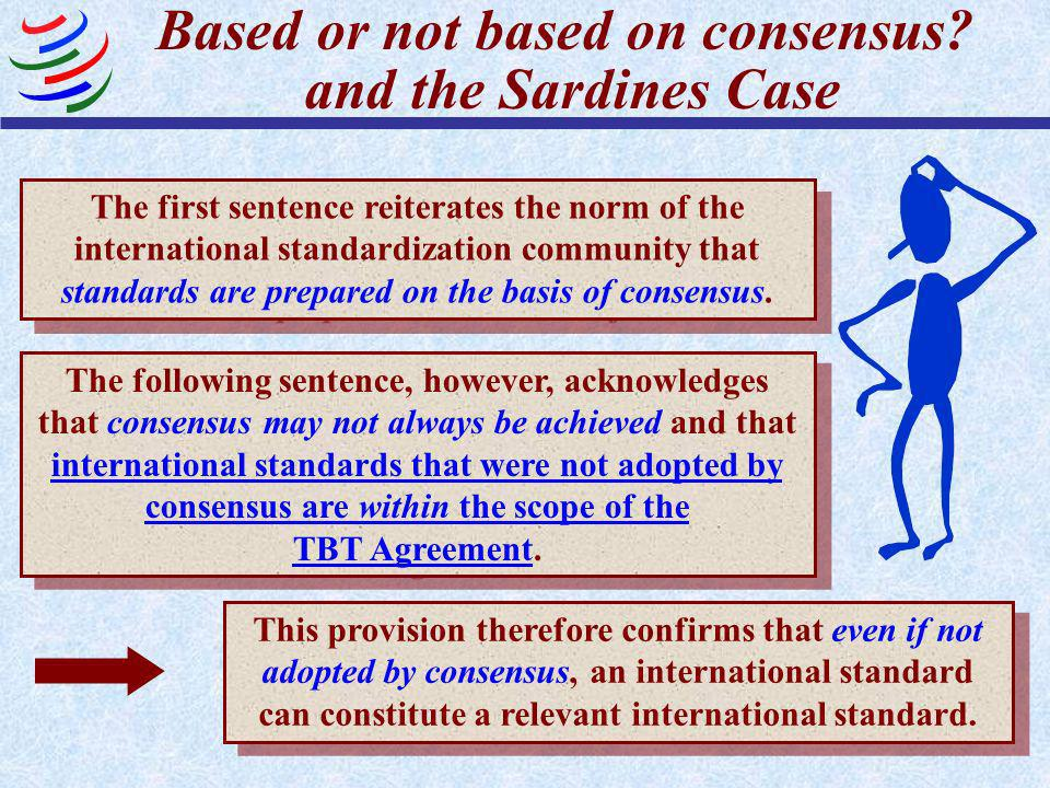 International standards? TBT Annex 1.2 Standards prepared by the international standardization community are based on consensus. This Agreement covers